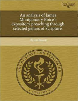 An Analysis Of James Montgomery Boice's Expository Preaching Through Selected Genres Of Scripture.