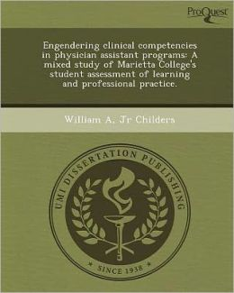 Engendering clinical competencies in physician assistant programs: A mixed study of Marietta College's student assessment of learning and professional practice.
