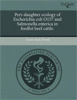 Peri-Slaughter Ecology Of Escherichia Coli O157 And Salmonella Enterica In Feedlot Beef Cattle.