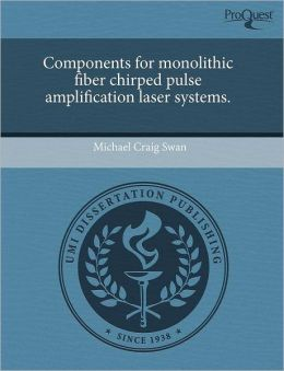 Components For Monolithic Fiber Chirped Pulse Amplification Laser Systems.