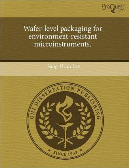 Wafer-Level Packaging For Environment-Resistant Microinstruments.