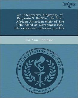 An interpretive biography of Benjamin S. Ruffin, the first African American chair of the UNC Board of Governors: How life experience informs practice.