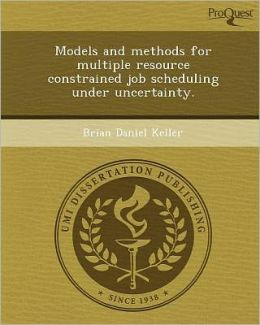 Models and methods for multiple resource constrained job scheduling under uncertainty.