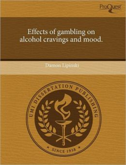 Effects Of Gambling On Alcohol Cravings And Mood.