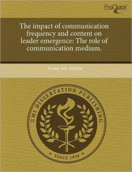 The Impact Of Communication Frequency And Content On Leader Emergence