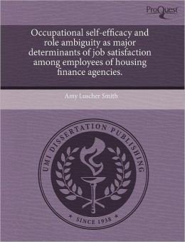 Occupational Self-Efficacy And Role Ambiguity As Major Determinants Of Job Satisfaction Among Employees Of Housing Finance Agencies.
