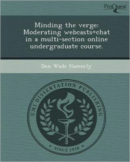 Minding the verge: Moderating webcasts+chat in a multi-section online undergraduate course.