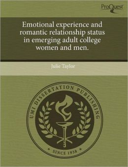 Emotional Experience And Romantic Relationship Status In Emerging Adult College Women And Men.