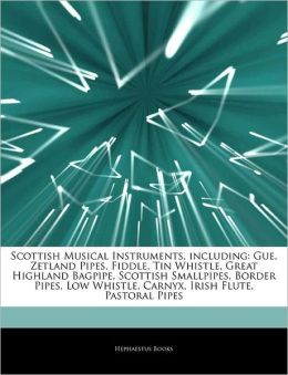 Scottish Musical Instruments, including: Gue, Zetland Pipes, Fiddle, Tin Whistle, Great Highland Bagpipe, Scottish Smallpipes, Border Pipes, Low Whistle, Carnyx, Irish Flute, Pastoral Pipes