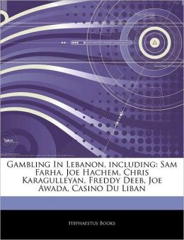 Gambling In Lebanon, including: Sam Farha, Joe Hachem, Chris Karagulleyan, Freddy Deeb, Joe Awada, Casino Du Liban Hephaestus Books