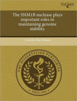 The Snm1b Nuclease Plays Important Roles In Maintaining Genome Stability.