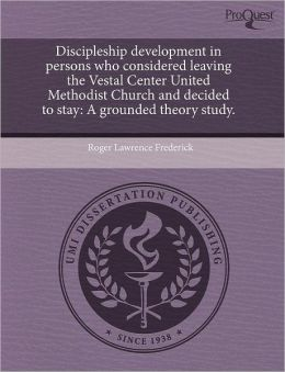 Discipleship Development In Persons Who Considered Leaving The Vestal Center United Methodist Church And Decided To Stay