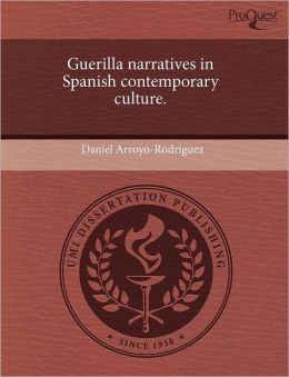 Guerilla Narratives In Spanish Contemporary Culture.