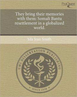 They bring their memories with them: Somali Bantu resettlement in a globalized world.