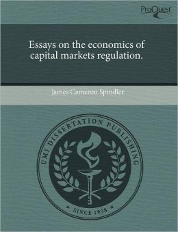Essays On The Economics Of Capital Markets Regulation.
