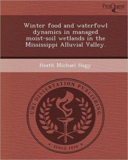 Winter food and waterfowl dynamics in managed moist-soil wetlands in the Mississippi Alluvial Valley.