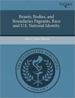 Beauty, Bodies, And Boundaries Pageants, Race And U.S. National Identity.