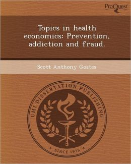 Topics in health economics: Prevention, addiction and fraud.