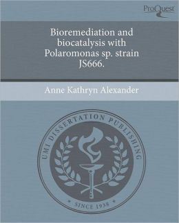 Bioremediation and biocatalysis with Polaromonas sp. strain JS666.