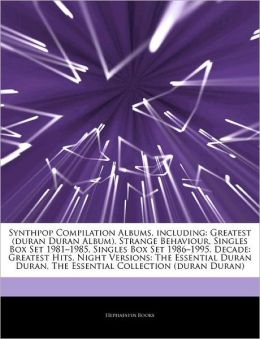 Synthpop Compilation Albums, including: Greatest (duran Duran Album), Strange Behaviour, Singles Box Set 1981-1985, Singles Box Set 1986-1995, Decade: Greatest Hits, Night Versions: The Essential Duran Duran, The Essential Collection (duran Duran)