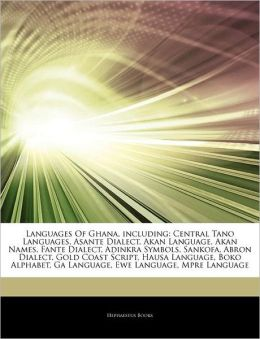 Languages Of Ghana, including: Central Tano Languages, Asante Dialect, Akan Language, Akan Names, Fante Dialect, Adinkra Symbols, Sankofa, Abron ... Ga Language, Ewe Language, Mpre Language Hephaestus Books