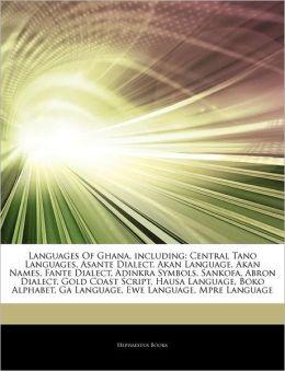 Languages Of Ghana, including: Central Tano Languages, Asante Dialect, Akan Language, Akan Names, Fante Dialect, Adinkra Symbols, Sankofa, Abron ... Ga Language, Ewe Language, Mpre Language Hephaestus Books
