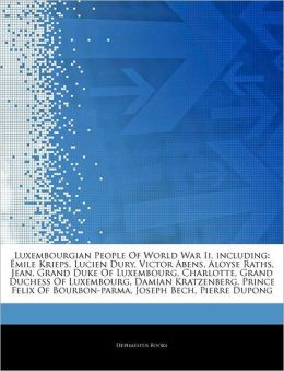 Luxembourgian People Of World War Ii, including: mile Krieps, Lucien Dury, Victor Abens, Aloyse Raths, Jean, Grand Duke Of Luxembourg, Charlotte, Grand Duchess Of Luxembourg, Damian Kratzenberg, Prince Felix Of Bourbon-parma, Joseph Bech, Pierre Dupong