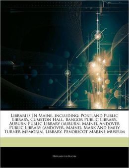 Libraries In Maine, including: Portland Public Library, Cumston Hall, Bangor Public Library, Auburn Public Library (auburn, Maine), Andover Public ... Memorial Library, Penobscot Marine Museum Hephaestus Books