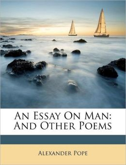 An Essay On Man: And Other Poems