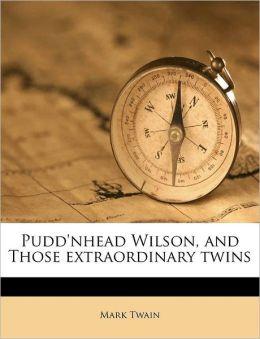 Pudd'Nhead Wilson, And Those Extraordinary Twins