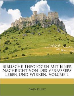 Biblische Theologen Mit Einer Nachricht Von Des Verfassers Leben Und Wirken, Volume 1