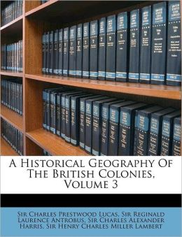 A Historical Geography of the British Colonies, Volume 3