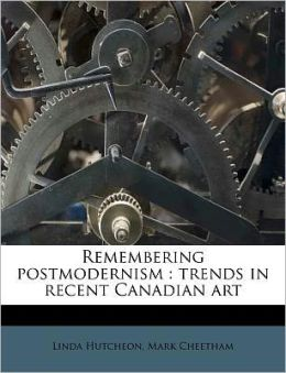 Remembering postmodernism: trends in recent Canadian art