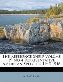 The Reference Shelf Volume 19 No 4 Representative American Speeches 1945 1946