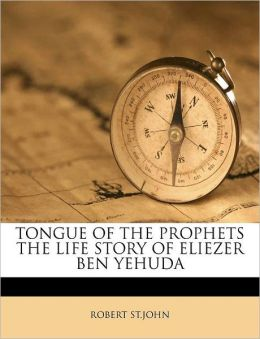 TONGUE OF THE PROPHETS THE LIFE STORY OF ELIEZER BEN YEHUDA