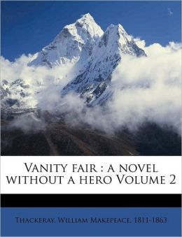 Vanity fair: a novel without a hero Volume 2