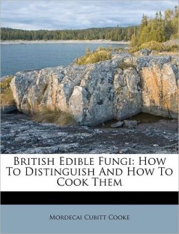 British Edible Fungi: How To Distinguish And How To Cook Them