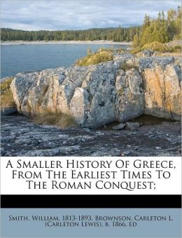 A Smaller History of Greece, from the Earliest Times to the Roman Conquest;