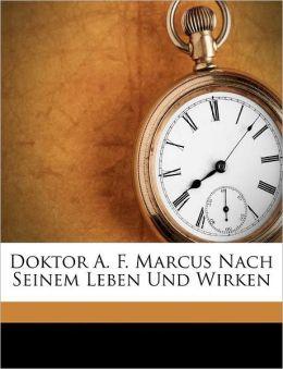 Doktor A. F. Marcus Nach Seinem Leben Und Wirken