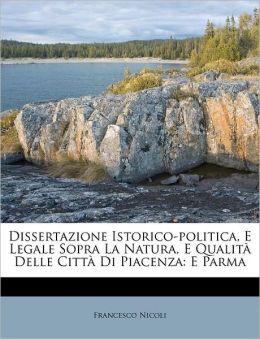 Dissertazione Istorico-Politica, E Legale Sopra La Natura, E Qualit Delle Citt Di Piacenza