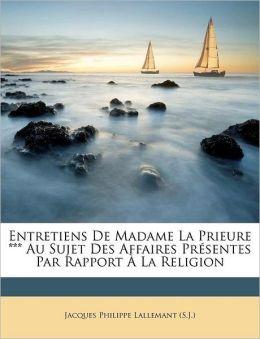 Entretiens De Madame La Prieure *** Au Sujet Des Affaires Pr sentes Par Rapport La Religion