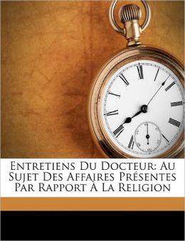 Entretiens Du Docteur: Au Sujet Des Affaires Pr sentes Par Rapport La Religion
