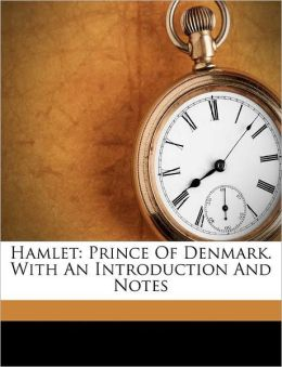 Hamlet: Prince Of Denmark. With An Introduction And Notes
