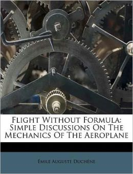 Flight Without Formula: Simple Discussions On The Mechanics Of The Aeroplane