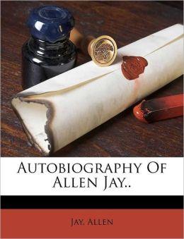 Autobiography Of Allen Jay..