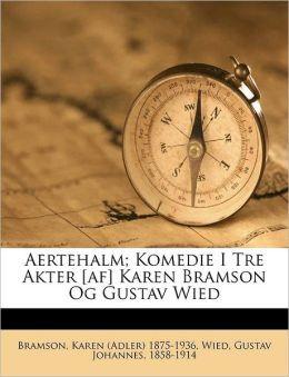 Aertehalm; Komedie I Tre Akter [af] Karen Bramson Og Gustav Wied