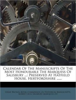 Calendar Of The Manuscripts Of The Most Honourable The Marquess Of Salisbury ...: Preserved At Hatfield House, Hertfordshire ......