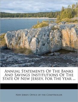 Annual Statements Of The Banks And Savings Institutions Of The State Of New Jersey, For The Year ...