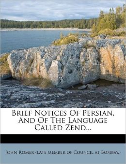 Brief Notices Of Persian, And Of The Language Called Zend...