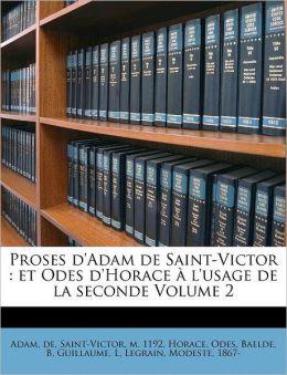 Proses d'Adam de Saint-Victor: et Odes d'Horace l'usage de la seconde Volume 2